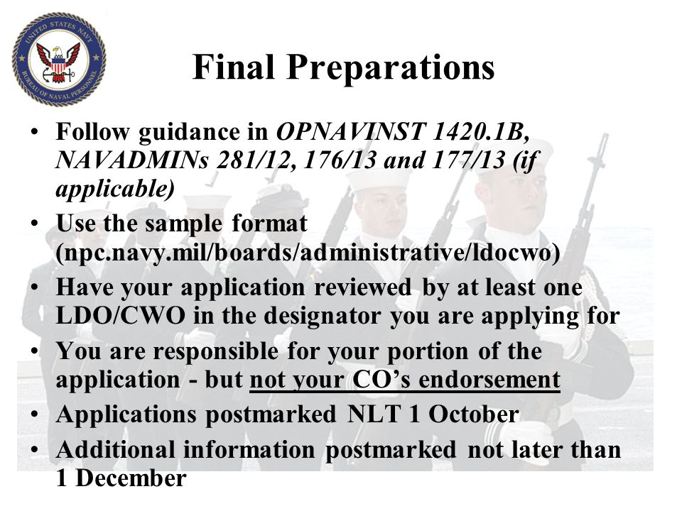 Final Preparations Follow guidance in OPNAVINST 1420.1B, NAVADMINs 281/12, 176/13 and 177/13 (if applicable)