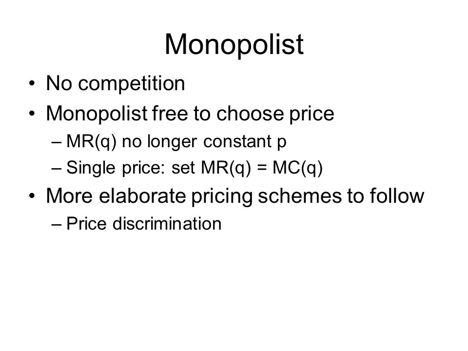 Monopolist No competition Monopolist free to choose price