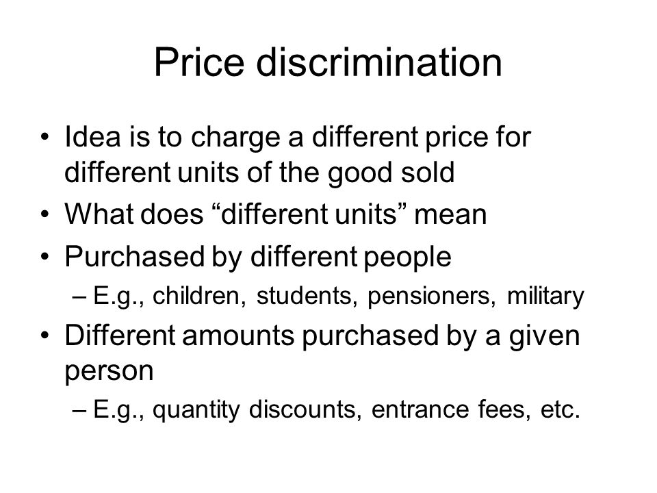 Price discrimination Idea is to charge a different price for different units of the good sold. What does different units mean.