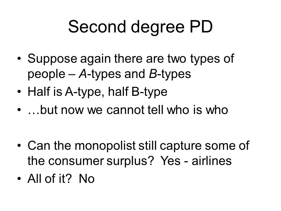 Second degree PD Suppose again there are two types of people – A-types and B-types. Half is A-type, half B-type.