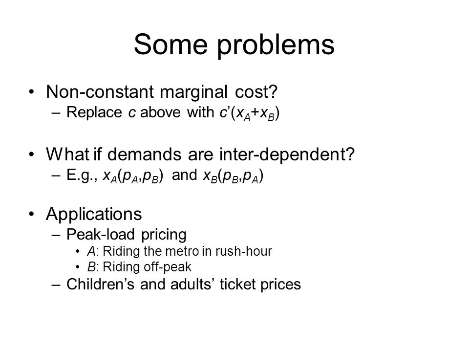 Some problems Non-constant marginal cost
