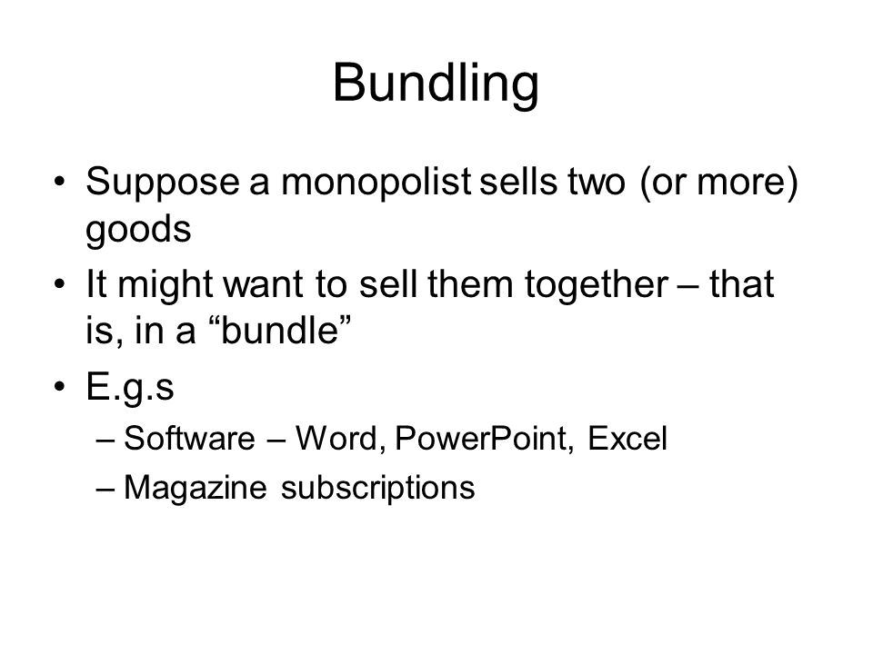 Bundling Suppose a monopolist sells two (or more) goods