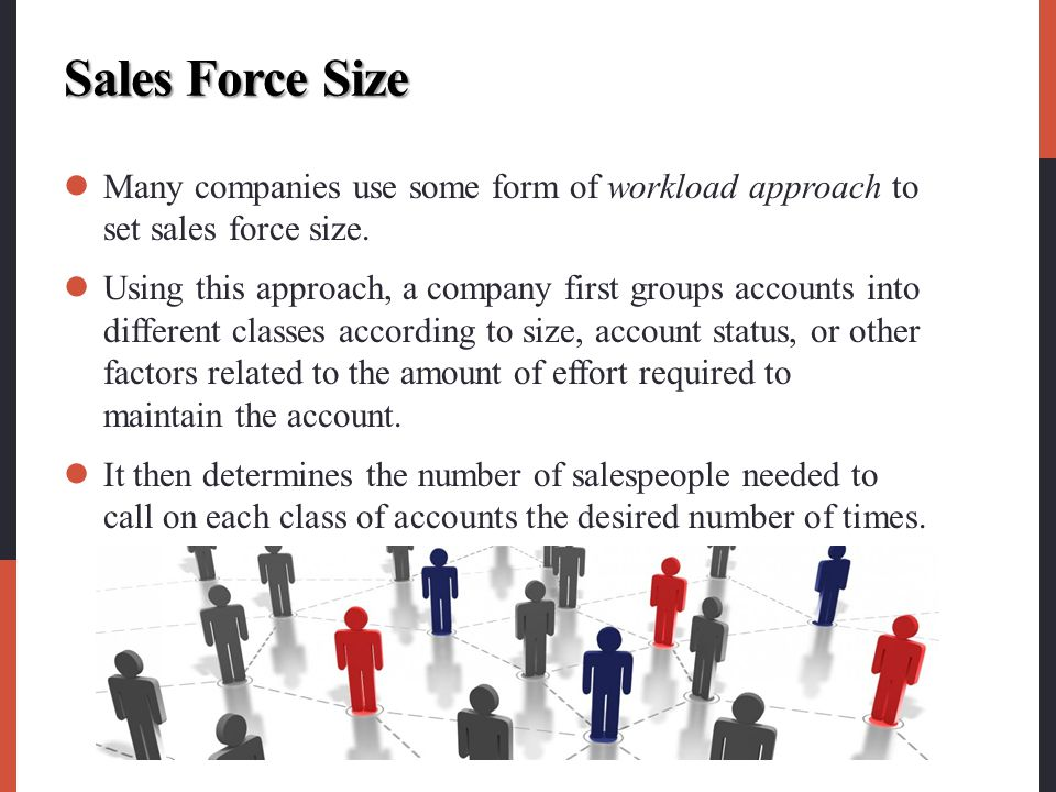 Sales Force Size Many companies use some form of workload approach to set sales force size.
