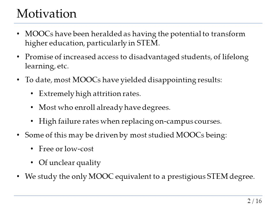 Motivation MOOCs have been heralded as having the potential to transform higher education, particularly in STEM.
