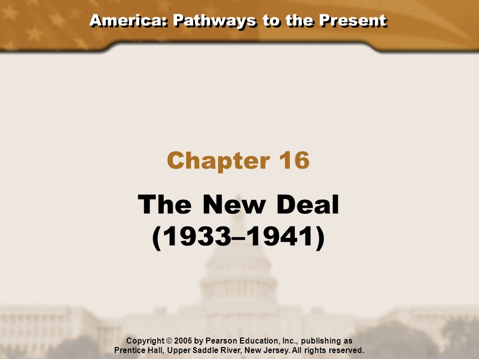 The New Deal (1933–1941) Chapter 16 America: Pathways to the Present