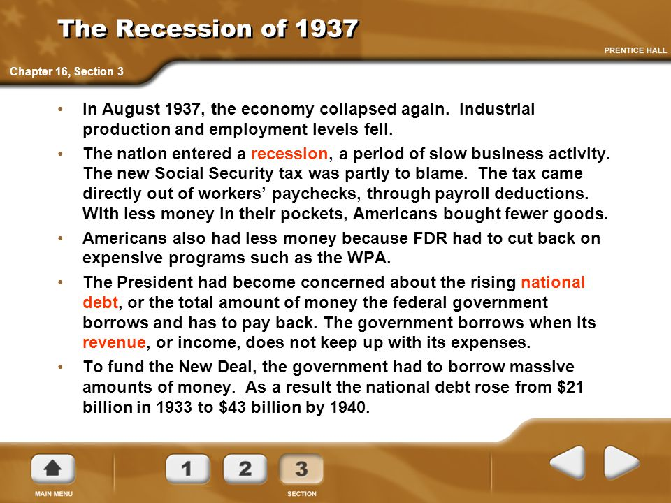 The Recession of 1937 Chapter 16, Section 3. In August 1937, the economy collapsed again. Industrial production and employment levels fell.