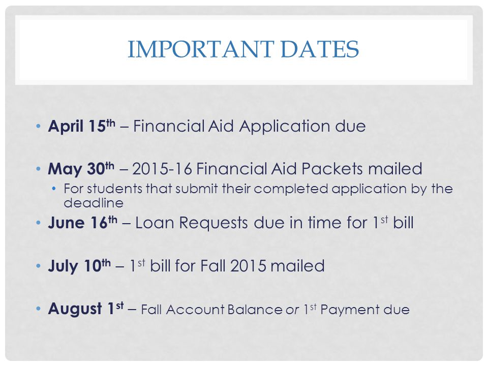 Important Dates April 15th – Financial Aid Application due