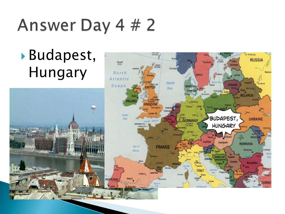 Answer Day 4 # 2 Budapest, Hungary