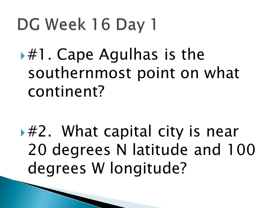 DG Week 16 Day 1 #1. Cape Agulhas is the southernmost point on what continent