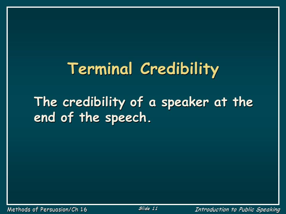 Terminal Credibility The credibility of a speaker at the end of the speech.