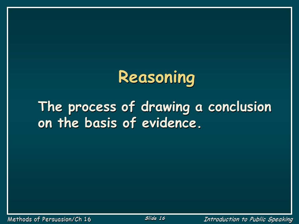 Reasoning The process of drawing a conclusion on the basis of evidence.