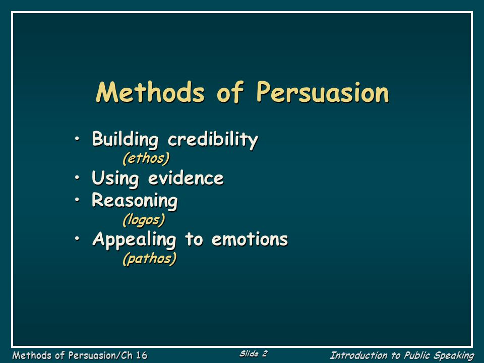 Methods of Persuasion Building credibility Using evidence Reasoning