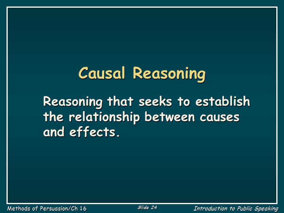 Causal Reasoning Reasoning that seeks to establish the relationship between causes and effects.