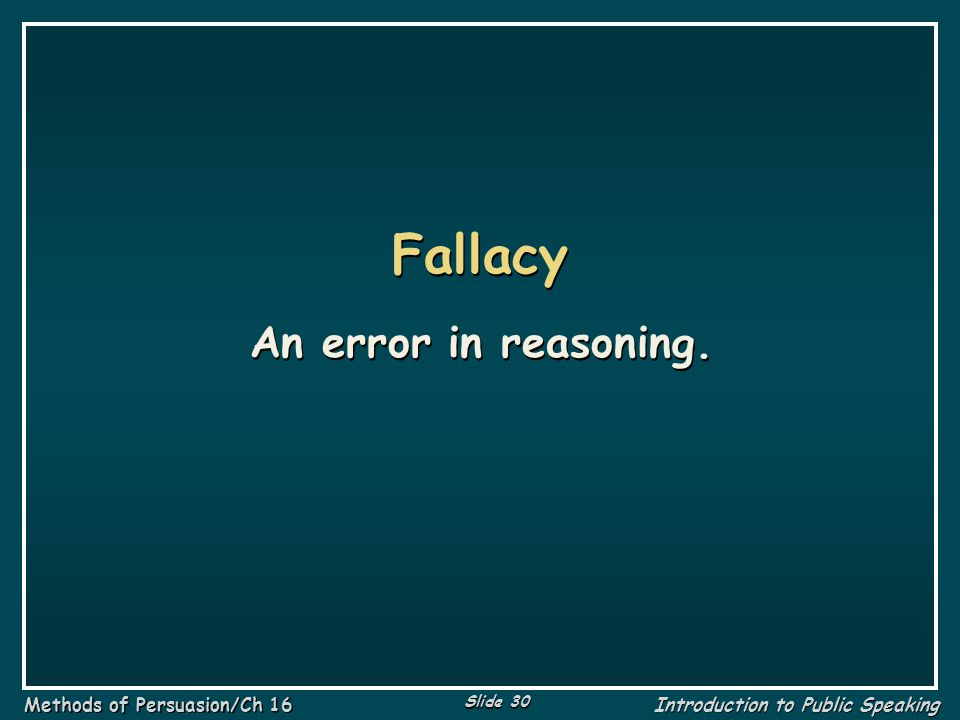 Fallacy An error in reasoning.