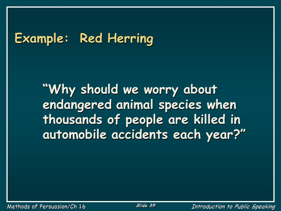 Example: Red Herring Why should we worry about endangered animal species when thousands of people are killed in automobile accidents each year