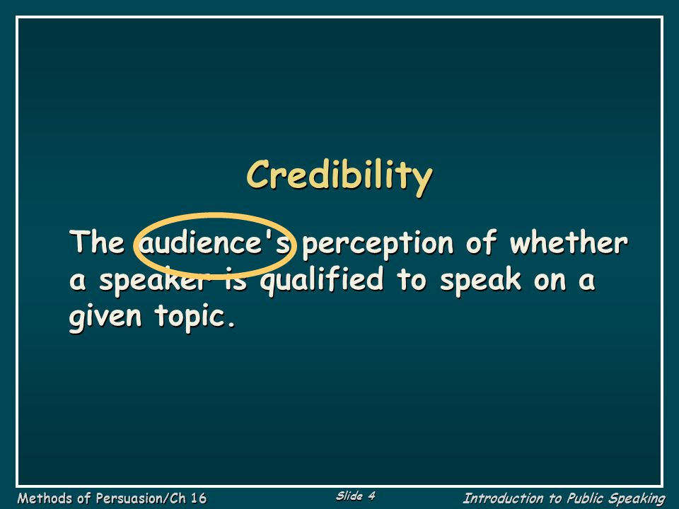 Credibility The audience s perception of whether a speaker is qualified to speak on a given topic.