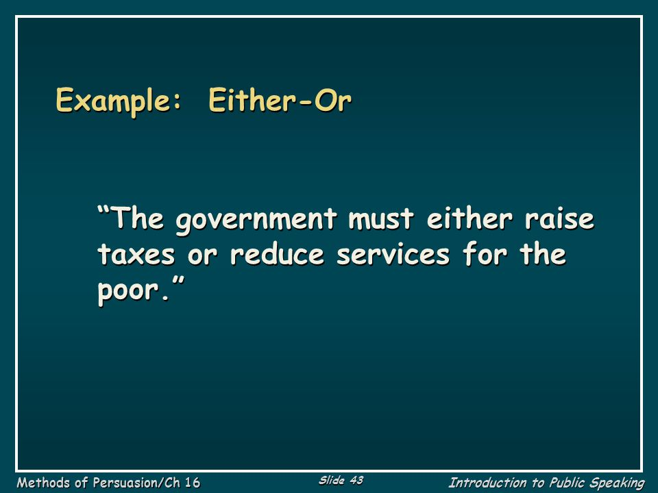 Example: Either-Or The government must either raise taxes or reduce services for the poor.