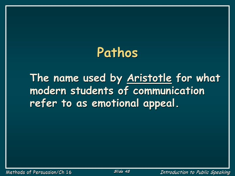 Pathos The name used by Aristotle for what modern students of communication refer to as emotional appeal.
