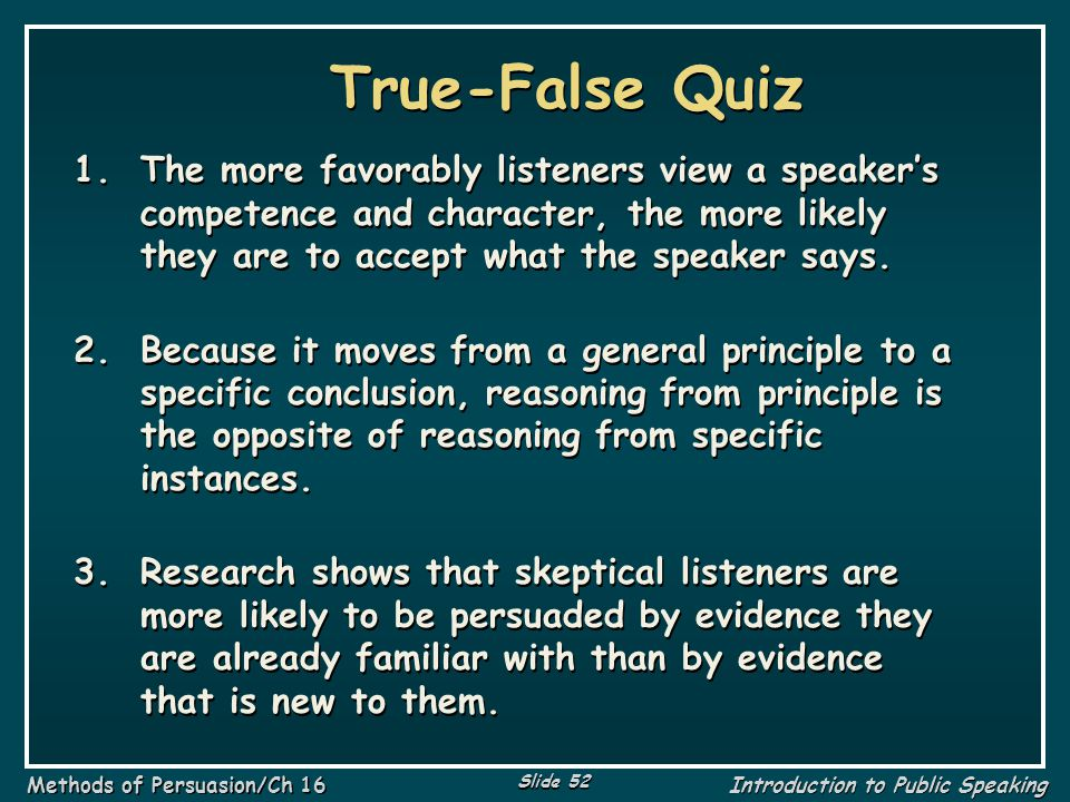 True-False Quiz The more favorably listeners view a speaker's competence and character, the more likely they are to accept what the speaker says.