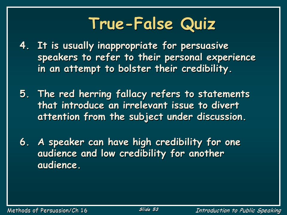 True-False Quiz It is usually inappropriate for persuasive speakers to refer to their personal experience in an attempt to bolster their credibility.