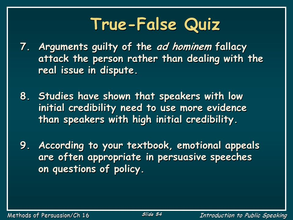 True-False Quiz Arguments guilty of the ad hominem fallacy attack the person rather than dealing with the real issue in dispute.