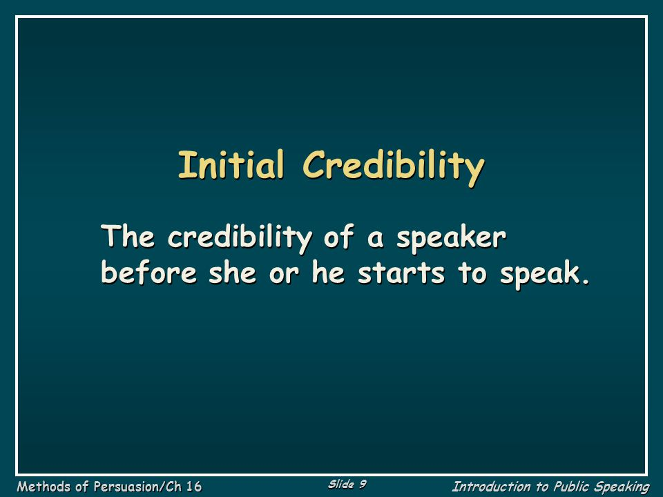 Initial Credibility The credibility of a speaker before she or he starts to speak.