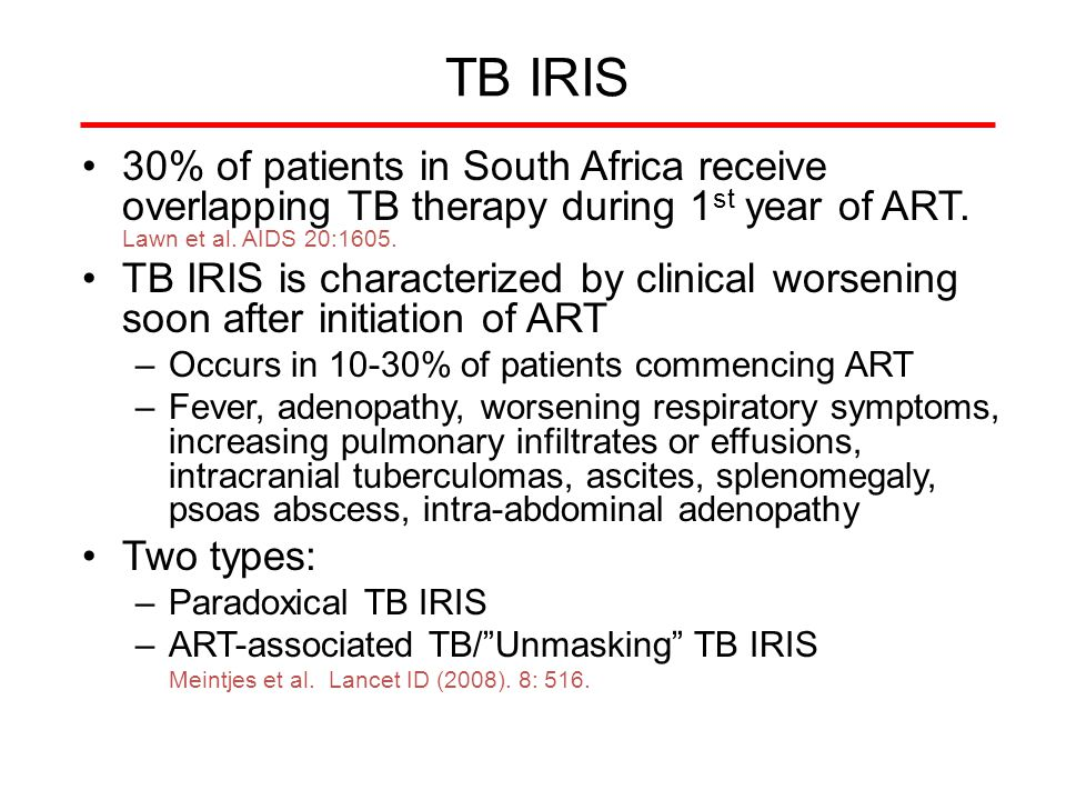 TB IRIS 30% of patients in South Africa receive overlapping TB therapy during 1st year of ART. Lawn et al. AIDS 20:1605.