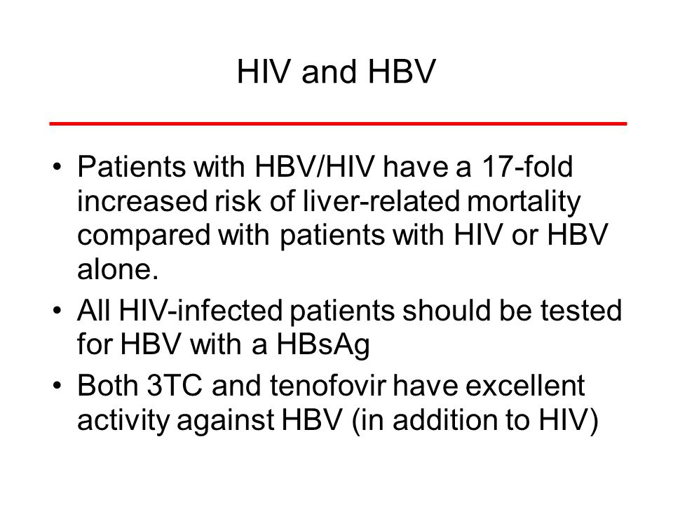 HIV and HBV Patients with HBV/HIV have a 17-fold increased risk of liver-related mortality compared with patients with HIV or HBV alone.