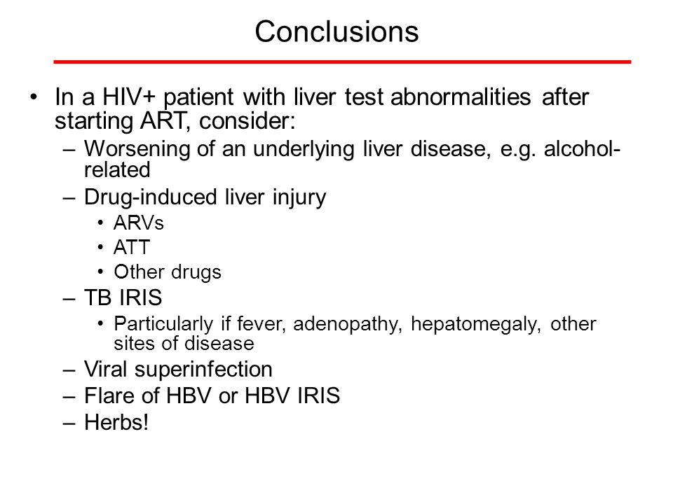 Conclusions In a HIV+ patient with liver test abnormalities after starting ART, consider: