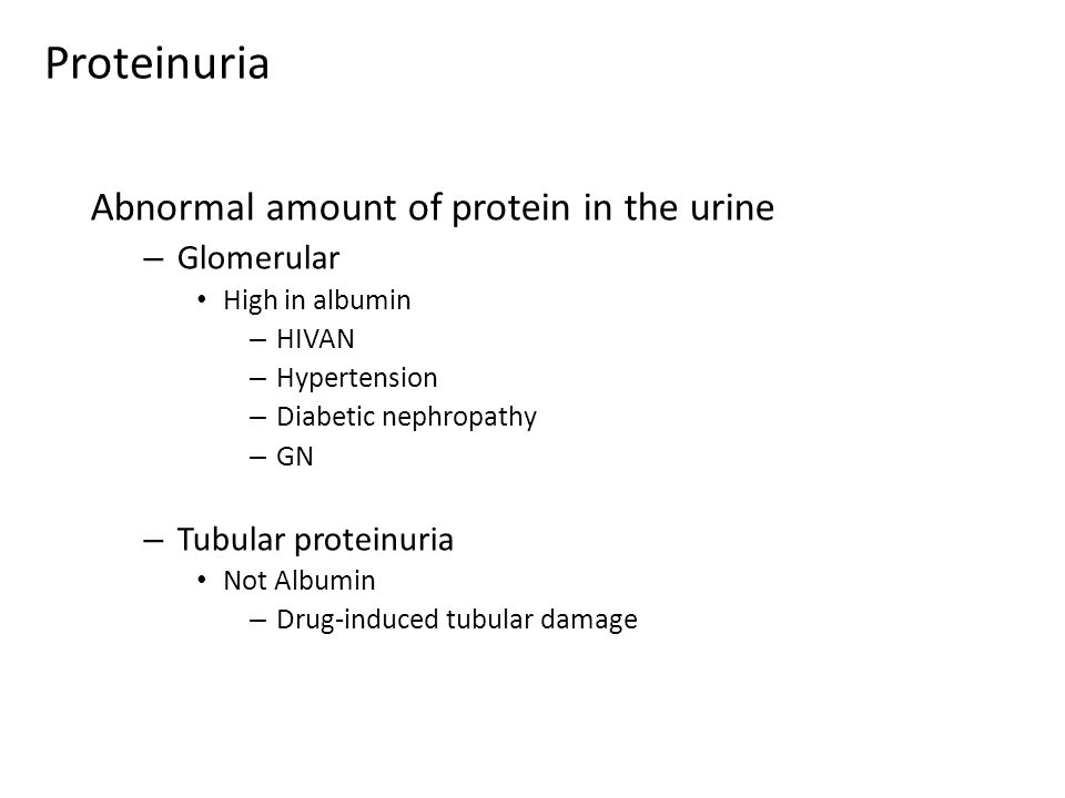 Proteinuria Abnormal amount of protein in the urine Glomerular