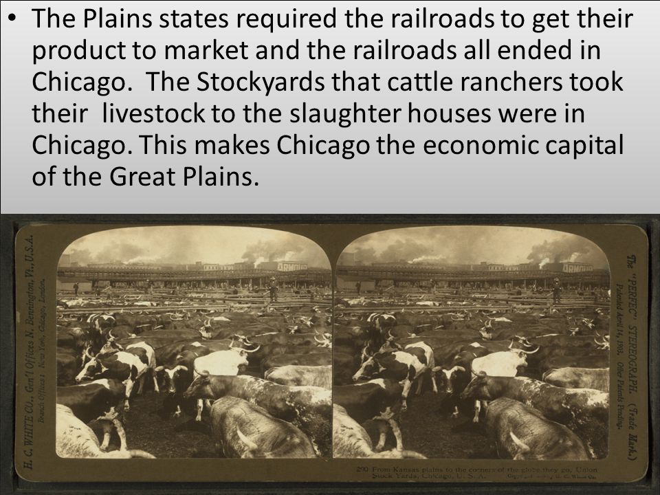 The Plains states required the railroads to get their product to market and the railroads all ended in Chicago.