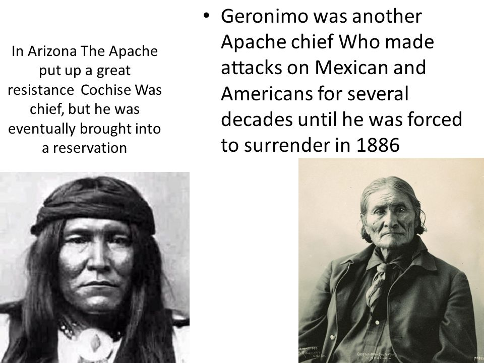 In Arizona The Apache put up a great resistance Cochise Was chief, but he was eventually brought into a reservation