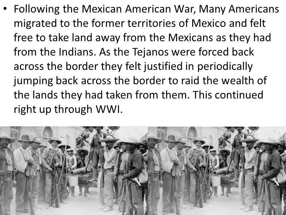 Following the Mexican American War, Many Americans migrated to the former territories of Mexico and felt free to take land away from the Mexicans as they had from the Indians.