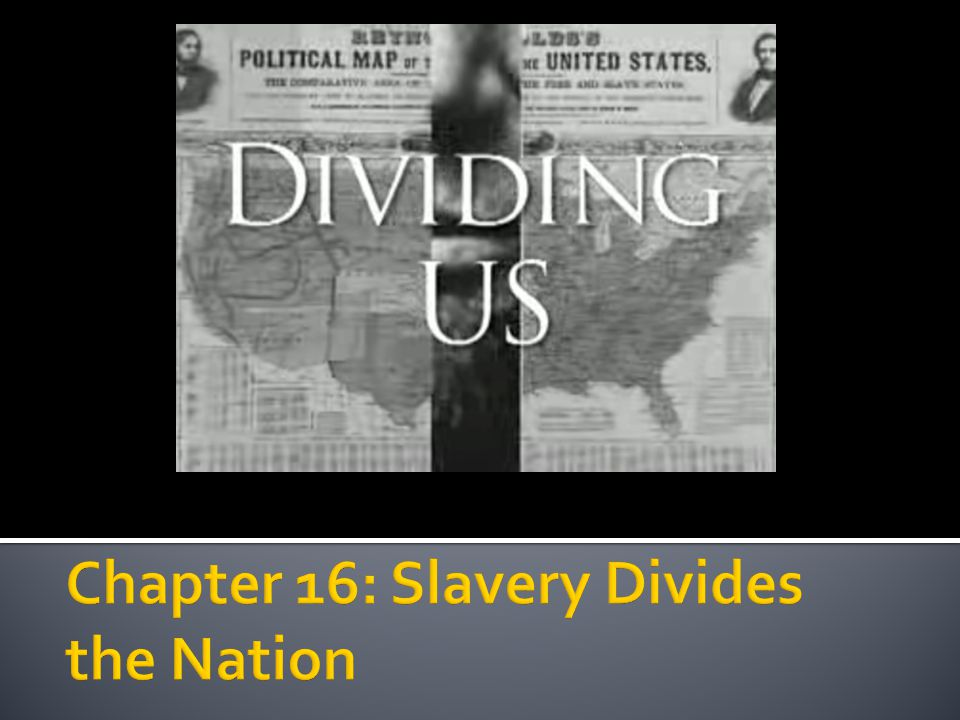 Chapter 16: Slavery Divides the Nation