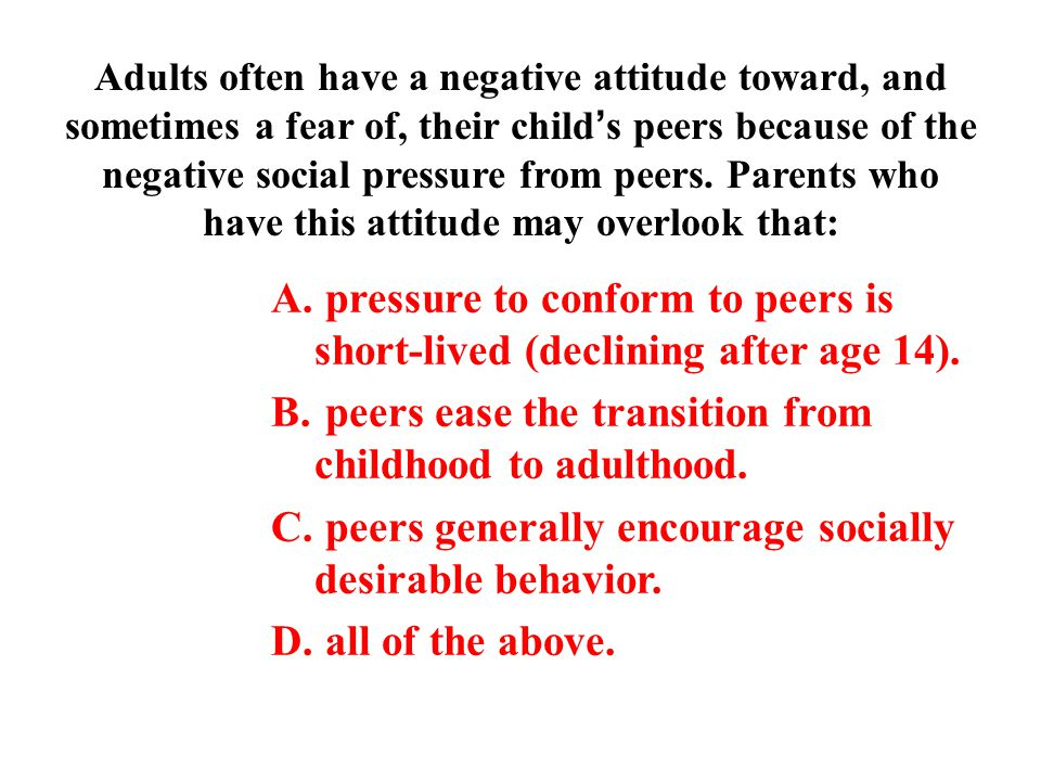 pressure to conform to peers is short-lived (declining after age 14).