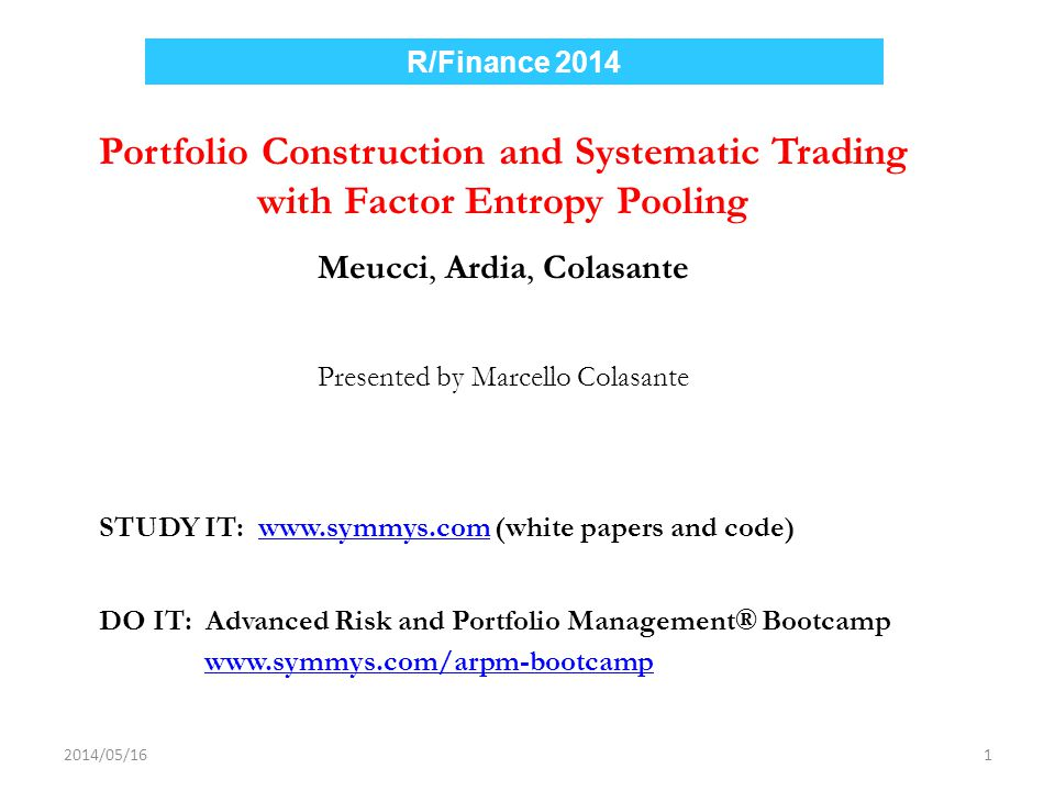 R/Finance 2014 Portfolio Construction and Systematic Trading with Factor Entropy Pooling. Meucci, Ardia, Colasante.