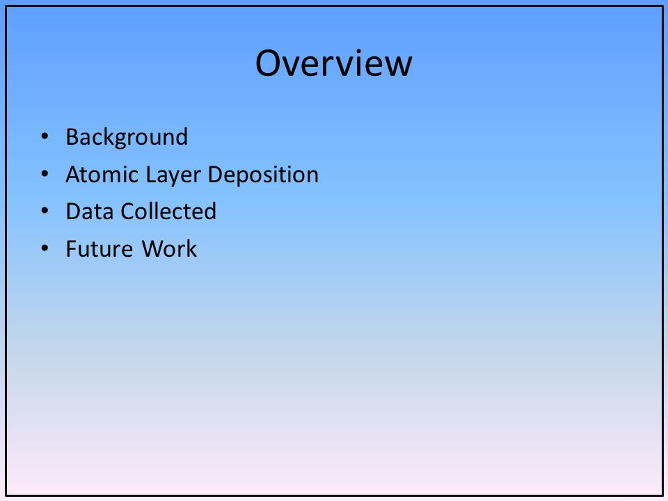 Overview Background Atomic Layer Deposition Data Collected Future Work