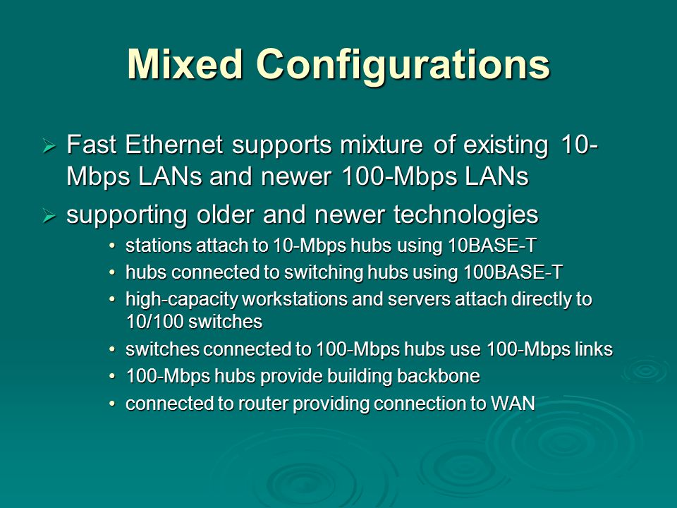 Mixed Configurations Fast Ethernet supports mixture of existing 10-Mbps LANs and newer 100-Mbps LANs.