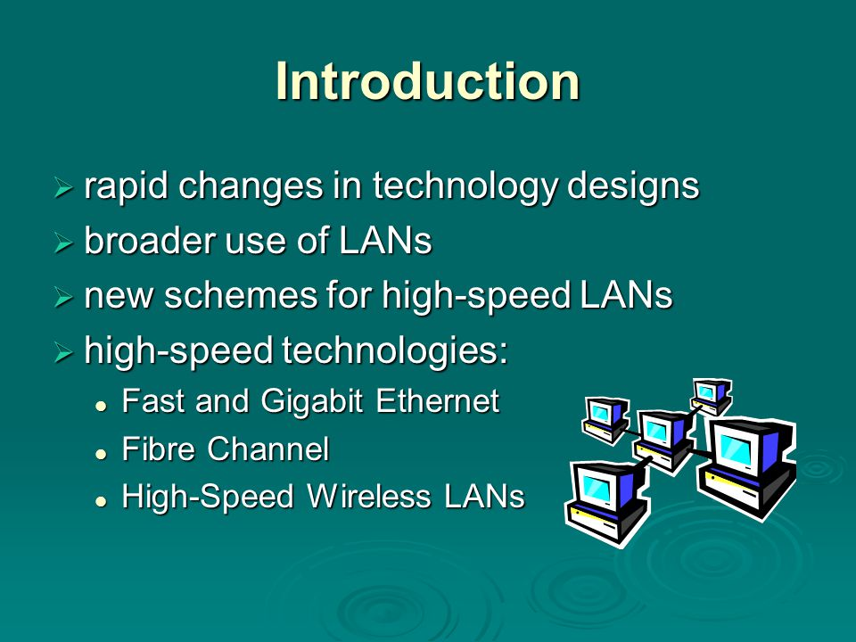 Introduction rapid changes in technology designs broader use of LANs