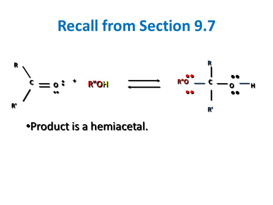 Recall from Section 9.7 Product is a hemiacetal. •• R OH R O C O H R