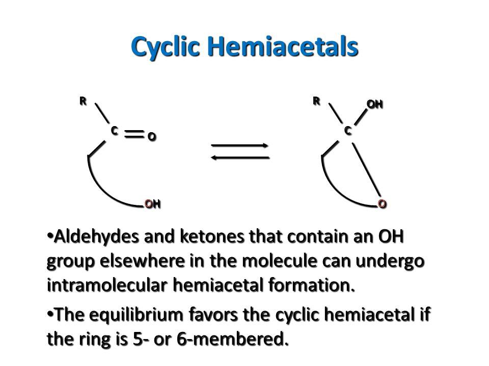 Cyclic Hemiacetals C. O. R. OH. R. OH. C. O.