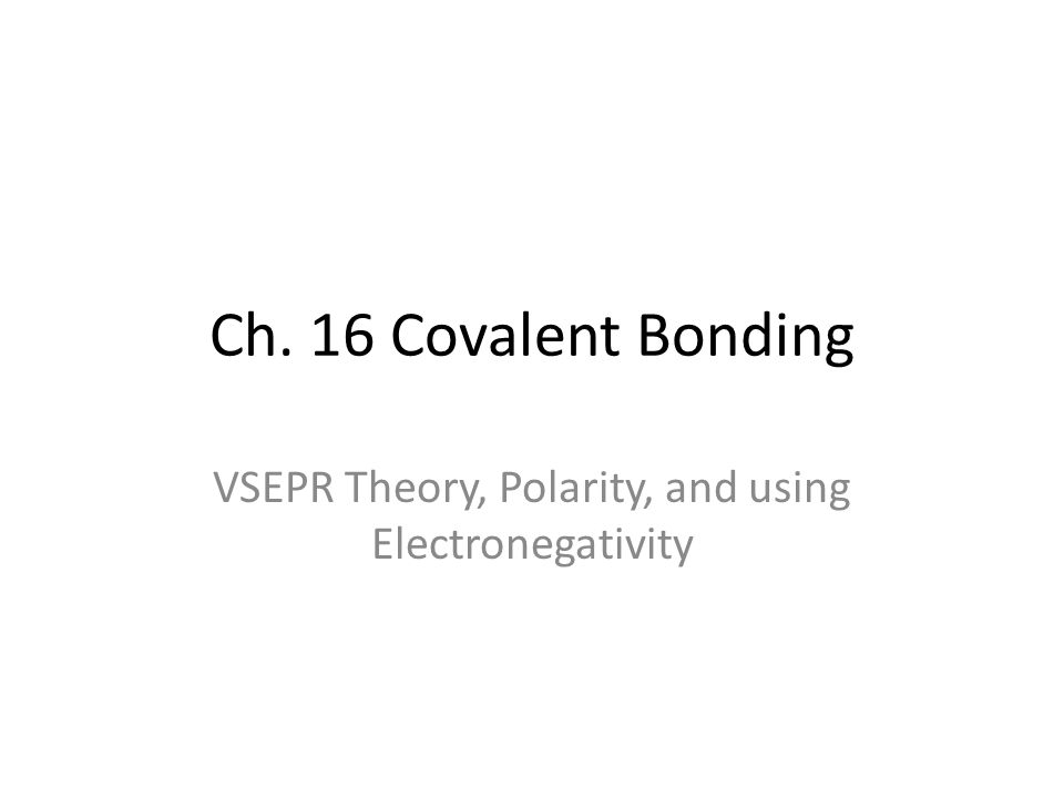 VSEPR Theory, Polarity, and using Electronegativity
