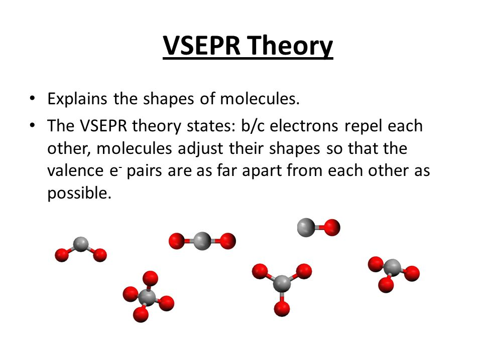 VSEPR Theory Explains the shapes of molecules.