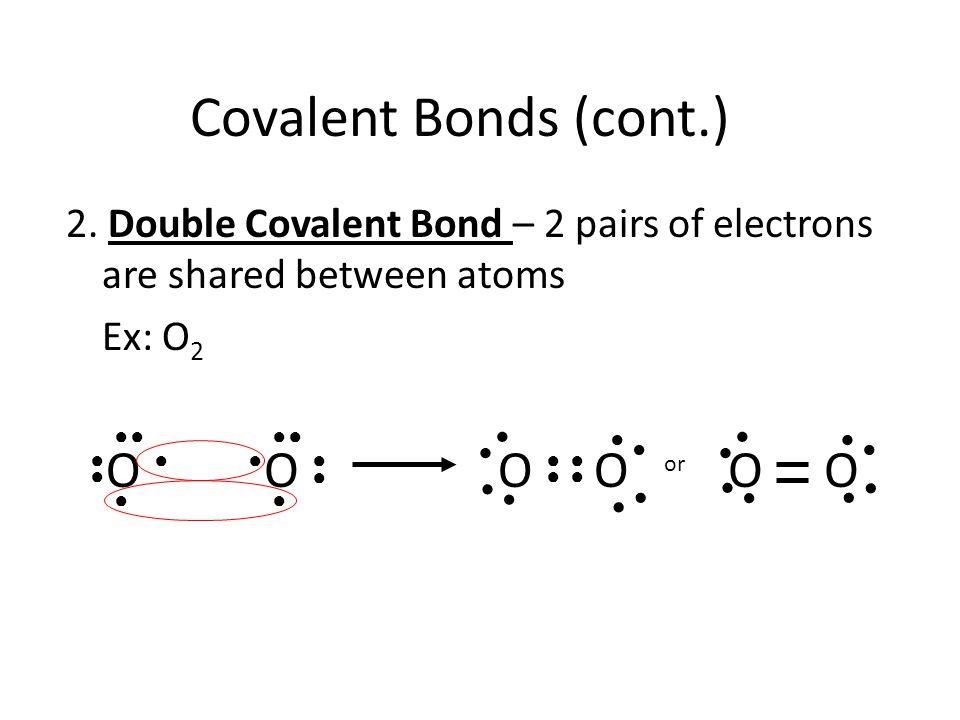 Covalent Bonds (cont.) O O O O O O