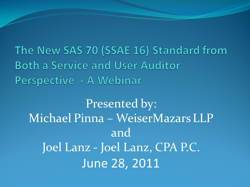 The New SAS 70 (SSAE 16) Standard from Both a Service and User Auditor Perspective - A Webinar