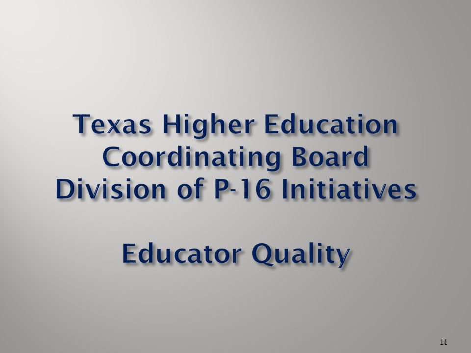 Texas Higher Education Coordinating Board Division of P-16 Initiatives Educator Quality