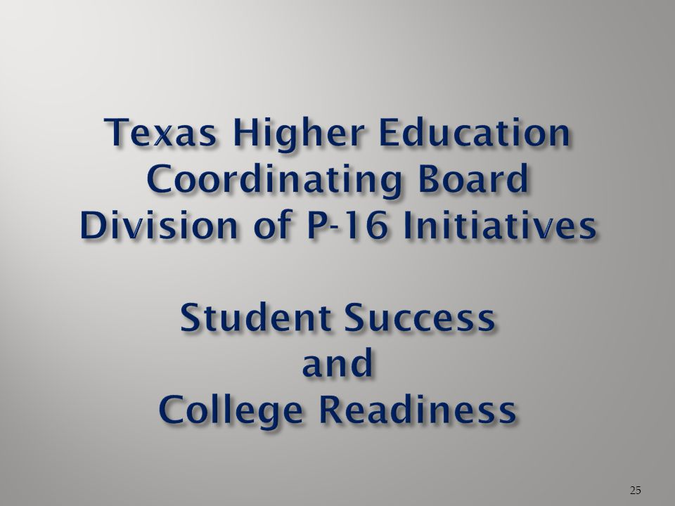 Texas Higher Education Coordinating Board Division of P-16 Initiatives Student Success and College Readiness