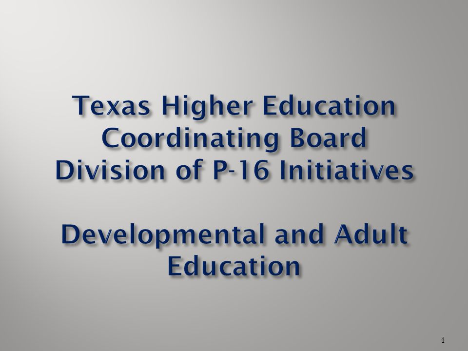 Texas Higher Education Coordinating Board Division of P-16 Initiatives Developmental and Adult Education