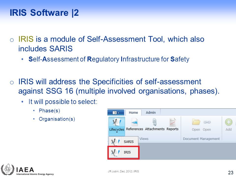 IRIS Software |2 IRIS is a module of Self-Assessment Tool, which also includes SARIS. Self-Assessment of Regulatory Infrastructure for Safety.