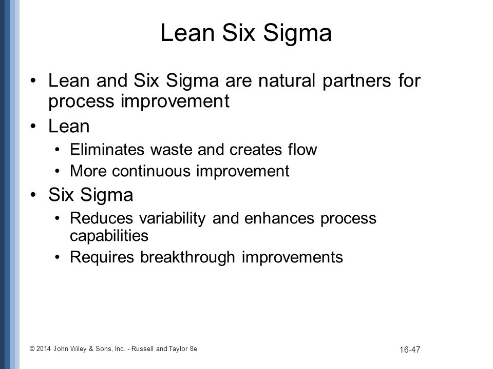 Lean Six Sigma Lean and Six Sigma are natural partners for process improvement. Lean. Eliminates waste and creates flow.